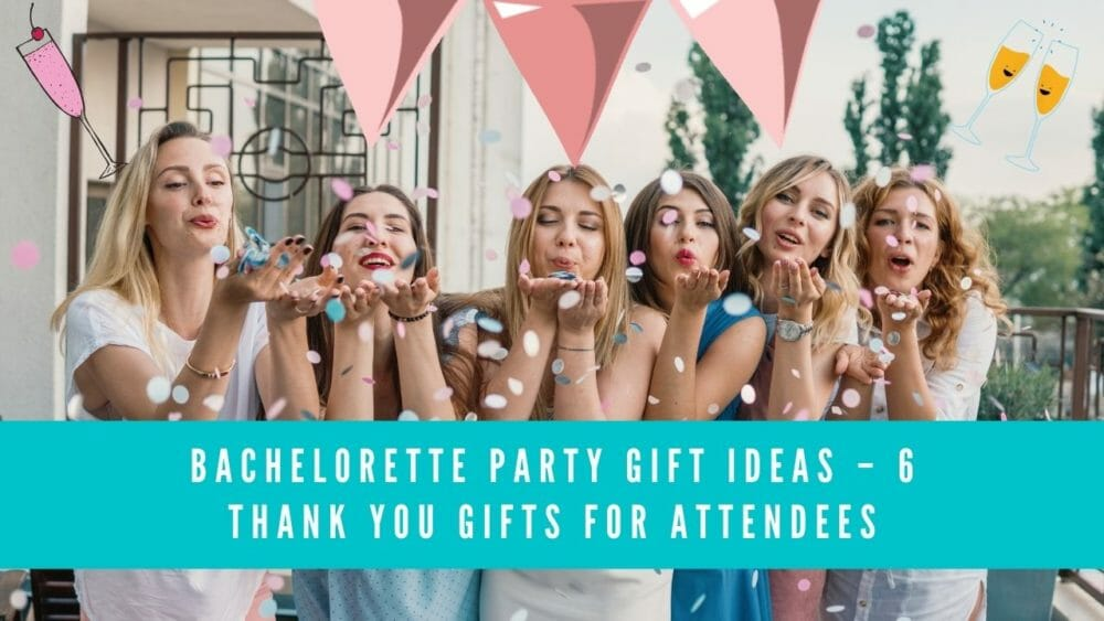 Bachelorette Party Gift Ideas - 6 Thank You Gifts for Attendees 1