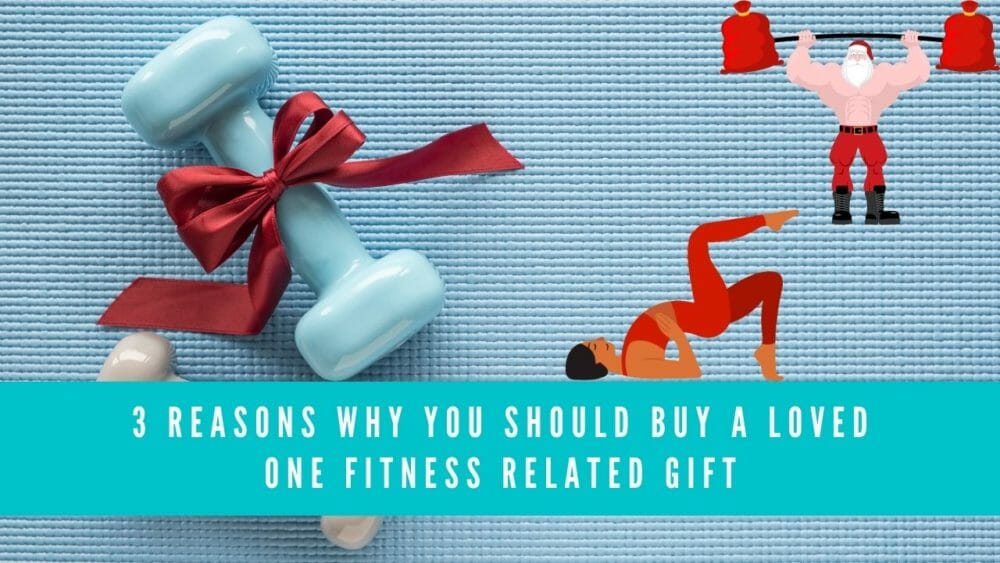 3 reasons why you should buy a loved one fitness related gift- Featured Image