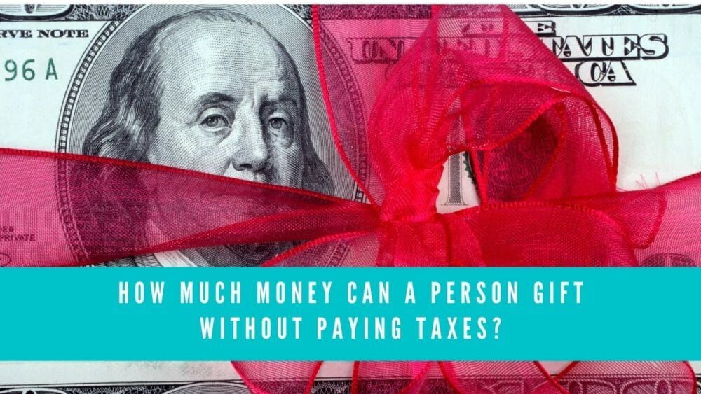 How Much Money Can A Person Gift Without Paying Taxes? (What's the Limit?) 1