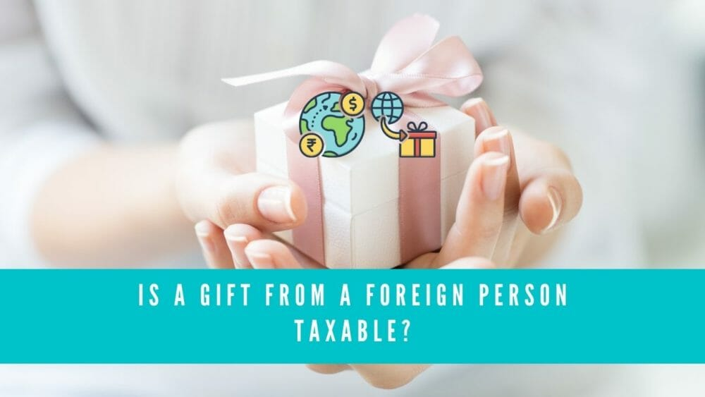 Is A Gift From A Foreign Person Taxable? (Cash And Non-Cash Gifts) 1